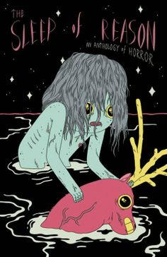 """Sleep of Reason: A Horror Anthology"" an anthology of 'alternative' unsettling horror comics. Nice cover art by Michael Deforge. *CLICK FOR REVIEW*"