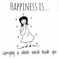 Happiness is carrying the whole world inside of you (pregnancy) - quotes - Schwangerschaft Baby Love Quotes, Mommy Quotes, Family Quotes, Mom To Be Quotes, Happy Quotes, Quotes Quotes, Unborn Baby Quotes, Expecting Baby Quotes, Being Pregnant Quotes