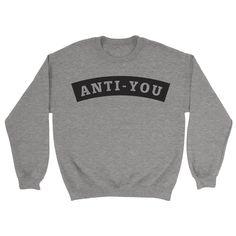 Anti-You Sweatshirt - https://shirtified.co.uk/product/anti-you-sweatshirt/