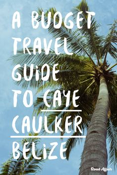 The Ultimate Budget Travel Guide to Caye Caulker, Belize. Save big with our tips while still enjoying your time on the island :D