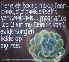 U is altyd daar.op al my paaie __[AShooP-Tuinkuns/FB] Afrikaans Quotes, Proverbs Quotes, Bible Verses, Qoutes, Faith, Words, Grandparents, Gratitude Journals, Motivational