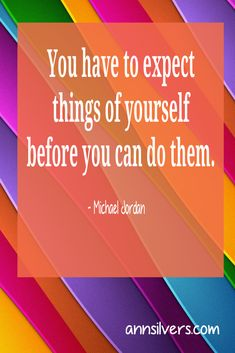 You have to expect things of yourself before you can do them. Inspirational motivational quote to boost your self confidence and help you reach your goals. annsilvers.com #inspirationalquote #mentalhealth #positivethinking #motivationalquotes #PositiveVibes #positive #motivation #quotes