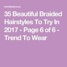 35 Beautiful Braided Hairstyles To Try In 2017 - Page 6 of 6 - Trend To Wear
