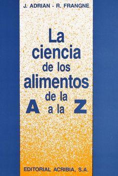 Título: La ciencia de los alimentos de la A a la Z    / Autor: Adrián, Jean / Ubicación: FCCTP – Gastronomía – Tercer piso / Código:  G/R/ 641.302 A25