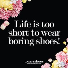 Life is too short to wear boring shoes! #shoequotes