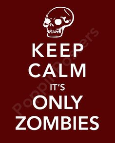 Keep Calm It's Only Zombies Poster 5x7 print by PoppinPosters, $7.00