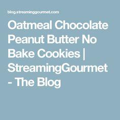 Oatmeal Chocolate Peanut Butter No Bake Cookies | StreamingGourmet - The Blog