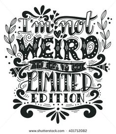 I am not weird, I am limited edition. Quote. Hand drawn vintage illustration with hand lettering. This illustration can be used as a print on t-shirts and bags, stationary or as a poster.