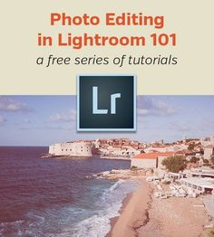 Photo Editing in Lightroom 101 - a free series of tutorials covering Lightroom's Library and Develop modules