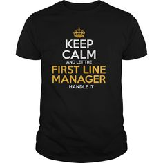Keep Calm And Let The First Line Manager Handle It T Shirt,  Hoodie Line Manager