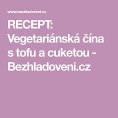 RECEPT: Vegetariánská čína s tofu a cuketou - Bezhladoveni.cz Tofu