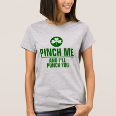 Pinch me and I'll Punch You Funny St. Patrick Text T-Shirt  $20.55  by artOnWear  - cyo customize personalize diy idea