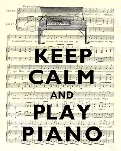 Keep calm and play piano (or listen to someone who can!)