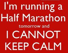 I'm running a Half Marathon tomorrow and I cannot keep calm.
