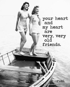 Aww love this! :: Best friends:: Bff:: Vintage:: Pin Up Quotes:: Your heart and my heart are very, very old friends! :: Best Friend Quotes