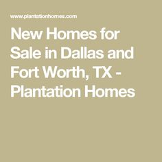 New Homes for Sale in Dallas and Fort Worth, TX - Plantation Homes
