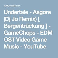 Undertale - Asgore (Dj Jo Remix) [ Bergentrückung ] - GameChops - EDM OST Video Game Music - YouTube