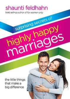 Surprising Secrets of Highly Happy Marriages by Shaunti Feldhahn with 5 minute video in the blog post