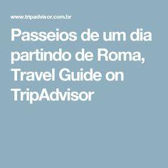Passeios de um dia partindo de Roma, Travel Guide on TripAdvisor