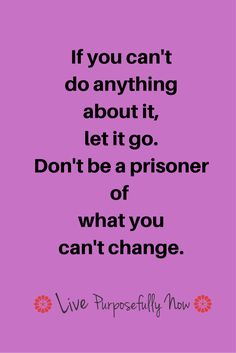 Past events can't be changed...but we can change the way we view them. If you can't do that, then let them go or they'll hold you back forever.