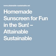 Homemade Sunscreen for Fun in the Sun! – Attainable Sustainable