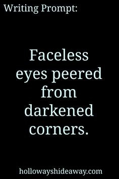 Fantasy Writing Prompts-Mar2017-Faceless eyes peered from darkened corners.