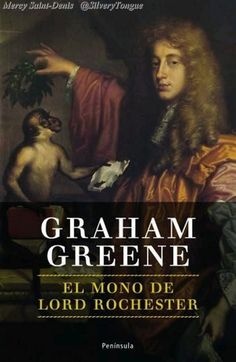 El mono de lord Rochester de Graham Greene.