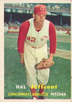 Hal Jeffcoat - Cincinnati Reds - His son John was in Navy ROTC with me at Ohio State, and later relieved me as XO on USS PAIUTE (ATF-159)
