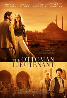 The Ottoman Lieutenant is a love story between an idealistic American nurse and a Turkish officer in World War I. (Michiel Huisman and Ben Kingsley)