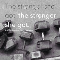 """The stronger she got, the stronger she got."" #Fitness #Inspiration #Quote"
