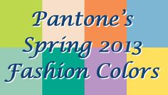 Pantone's Spring 2013 Fashion Colors and What They Mean for Your Brand -- Spice up your marketing materials for the new year!