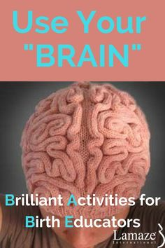 Science & Sensibility : Blogs : Series: Brilliant Activities for Birth Educators - Teaching Tools that Remind Families to Use Their BRAIN!