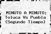 http://tecnoautos.com/wp-content/uploads/imagenes/tendencias/thumbs/minuto-a-minuto-toluca-vs-puebla-segundo-tiempo.jpg Toluca vs Puebla. MINUTO A MINUTO: Toluca vs Puebla (Segundo tiempo), Enlaces, Imágenes, Videos y Tweets - http://tecnoautos.com/actualidad/toluca-vs-puebla-minuto-a-minuto-toluca-vs-puebla-segundo-tiempo/