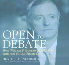Open to Debate: How William F. Buckley Put Liberal America on the Firing Line; Library Edition