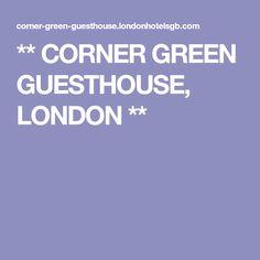 ** CORNER GREEN GUESTHOUSE, LONDON **