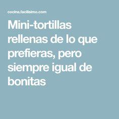 Mini-tortillas rellenas de lo que prefieras, pero siempre igual de bonitas