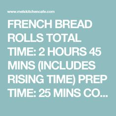 FRENCH BREAD ROLLS TOTAL TIME: 2 HOURS 45 MINS (INCLUDES RISING TIME) PREP TIME: 25 MINS COOK TIME: 18 -20 MINS INGREDIENTS: 1 1/2 cups warm water 3/4 tablespoon instant yeast (or 1 tablespoon active dry yeast) 2 tablespoons granulated sugar or honey 2 tablespoons canola oil, vegetable oil or other neutral-flavored oil (olive oil will work, too) 1 teaspoon salt 3 1/2 to 4 cups all-purpose flour, more or less (see note) DIRECTIONS: In the bowl of a stand mixer fitted with the dough hook or…