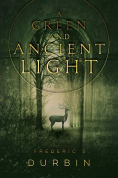 A Green and Ancient Light by Frederic S. Durbin   Hardcover: 320 pages   Publisher: Saga Press (June 7, 2016)