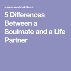 5 Differences Between a Soulmate and a Life Partner