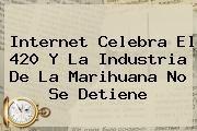 http://tecnoautos.com/wp-content/uploads/imagenes/tendencias/thumbs/internet-celebra-el-420-y-la-industria-de-la-marihuana-no-se-detiene.jpg 420. Internet celebra el 420 y la industria de la marihuana no se detiene, Enlaces, Imágenes, Videos y Tweets - http://tecnoautos.com/actualidad/420-internet-celebra-el-420-y-la-industria-de-la-marihuana-no-se-detiene/