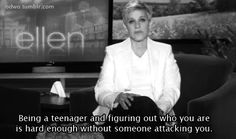 Go on the Ellen Show. Even meet Ellen?anything Ellen! Love her! Ellen Degeneres Quotes, Anti Bullying, Bullying Quotes, It Gets Better, Feel Better, Make Me Smile, I Laughed, Love Her, Love Quotes