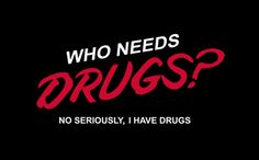 WHO NEEDS DRUGS?  NO SERIOUSLY, I HAVE DRUGS T-SHIRT, tshirthell.com