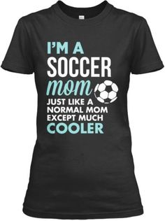 I am a great Soccer Mom
