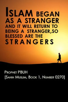 "Prophet (PBUH) said : ""Islam began as a stranger and it will return to being a stranger, so blessed are the strangers. Islamic Qoutes, Muslim Quotes, Religious Quotes, Hijab Quotes, Islamic Teachings, Allah Quotes, Islam Religion, Islam Muslim, Islam Quran"