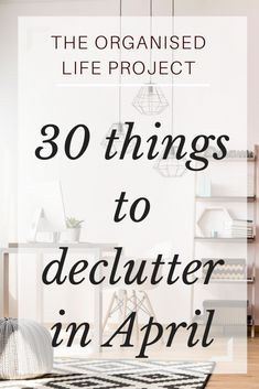30 Items to Declutter in April