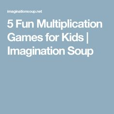 5 Fun Multiplication Games for Kids | Imagination Soup