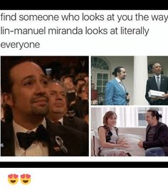 find yourself someone who looks at you how Lin Manuel Miranda looks at everyone - Google Search