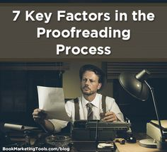 7 Key Factors in the Proofreading Process. Well, this is only a few, but worth knowing.
