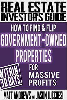 "Real Estate Investor's Guide: How to Find & Flip Government-Owned Properties for Massive Profits The latest book in the ""Real Estate Investor Real Estate Business, Real Estate Investor, Real Estate Marketing, Real Estate Leads, Real Estate Tips, Investment Property, Rental Property, Income Property, Real Estate Investing Books"
