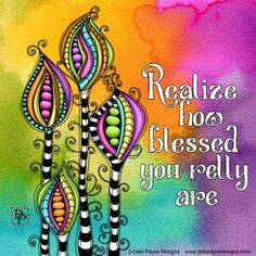 Realized how blessed you really are and you will be amazed by what your can accomplish. Doodles over watercolor background with hand lettering by Debi Payne Designs. Color Quotes, Art Quotes, Inspirational Quotes, Motivational, Life Quotes, Little Buddha, You Are Blessed, Flower Doodles, Art Journal Pages